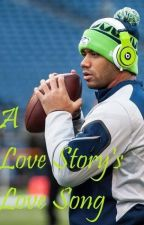 A Love Story's Love Song (A Russell Wilson Fanfiction) by upsidedownriskybiz
