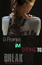 A Promise I'm Dying to Break by InNeedofACuddleBuddy