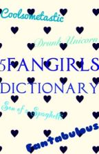 5Fangirls Dictionary by 4fangirlsunited