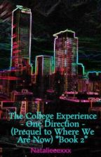 The College Experience - One Direction - (Prequel to Where We Are Now) *Book 2* by Natalieeexxx