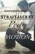 Straitjacket, Poetry in Motion by sleepingwithscissors
