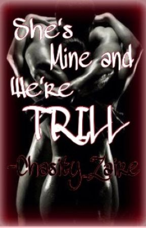 She's Mine and We TRILL by ChasityZaire