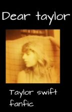 Dear Taylor| taylor swift fanfic by cleanswift