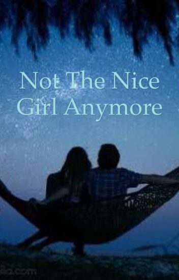 Not The Nice Girl Anymore