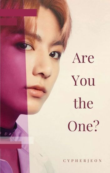 Are You The One? [A Jungkook Fanfiction]