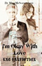 I'm Okay With Love [COMPLETED] by MeetMeSomewhere