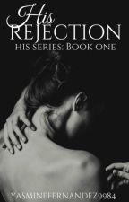 His Rejection (Werewolf|ManxMan|Mpreg) His Series: BOOK ONE by YasmineFernandez9984