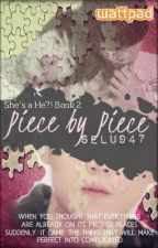 Piece by Piece ( She's A He?! Special Chapters ) by SeLu947