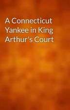 A Connecticut Yankee in King Arthur's Court by gutenberg