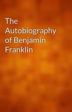 The Autobiography of Benjamin Franklin by gutenberg