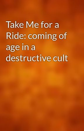 Take Me for a Ride: coming of age in a destructive cult by gutenberg
