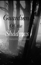 Guardian of the Shadows by _Vampire_Academy
