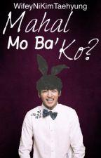 Mahal Mo Ba 'Ko (BTS-Jeon Jungkook One Shot) by WifeyNiKimTaehyung