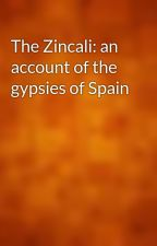 The Zincali: an account of the gypsies of Spain by gutenberg