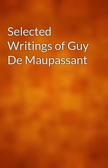 Selected Writings Of Guy De Maupassant Gutenberg Wattpad