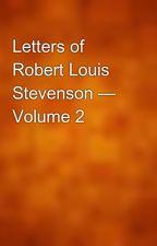 Letters of Robert Louis Stevenson — Volume 2 by gutenberg