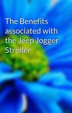 The Benefits associated with the Jeep Jogger Stroller by cast2refund