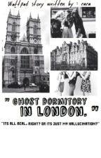 Ghost Dormitory In London by bijikenarry