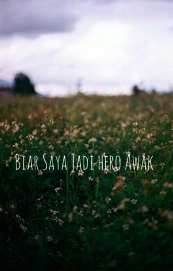 Biar Saya Jadi Hero Awak.