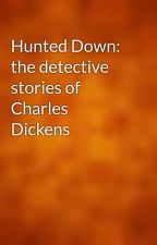 Hunted Down: the detective stories of Charles Dickens by gutenberg