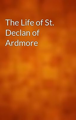The Life of St. Declan of Ardmore