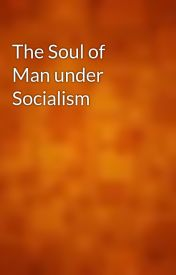 The Soul of Man under Socialism by gutenberg