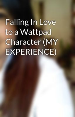 Falling In Love to a Wattpad Character (MY EXPERIENCE)
