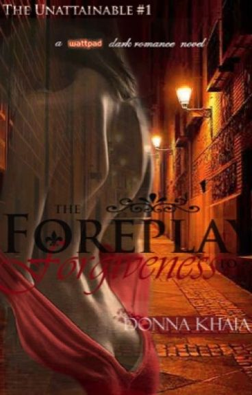 The Unattainable (The Foreplay to Forgiveness)