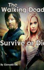 The Walking Dead - Survive or die #Wattys2016 by Elena60100