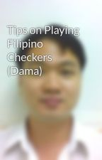 Tips on Playing Filipino Checkers (Dama) by ArchimedesQuilet