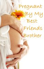 Pregnant By My Best Friends Brother by _Un1que