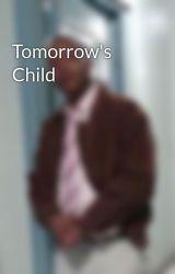 Tomorrow's Child by ShaheimCox