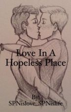 Love in a Hopeless Place (Destiel) by DestielSmuhtHunter67