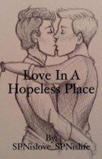 Love in a Hopeless Place (Destiel) by DestielSmuhtHunter67