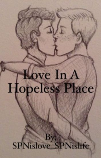 Love in a Hopeless Place (Destiel)