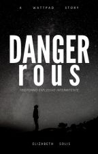 DANGEROUS by BubbleGirl-
