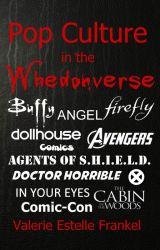 Pop Culture in the Whedonverse: Buffy  Firefly  Avengers  and More by ValerieFrankel