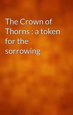 The Crown of Thorns : a token for the sorrowing by gutenberg