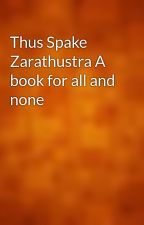 Thus Spake Zarathustra A book for all and none by gutenberg