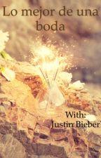 Lo mejor de una boda - Justin B. y Tú  (Adaptada y TERMINADA) by BiebsAzu
