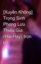 [Xuyên Không] Trọng Sinh Phong Lưu Thiếu Gia (Hài-Hay) trọn bộ by tbon93