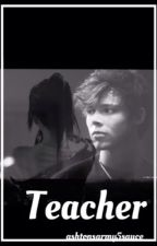 Teacher | Ashton Irwin by ashtonsarmy5sauce