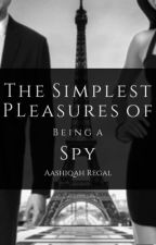 The Simplest Pleasures of being a Spy (1) by AashiqahRegal