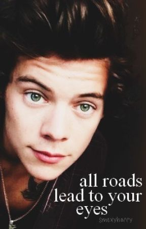 All Roads Lead to Your Eyes by smexyharry