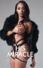 His Miracle (Completed) #WATTYS2016 by NijaSpencer