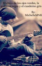 El chico de los ojos verdes, la guitarra negra y el cuaderno gris. by MichelleMNK