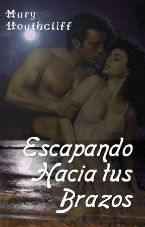 ESCAPANDO HACIA TUS BRAZOS by MaryHeathcliff