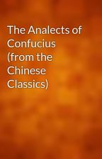 The Analects of Confucius (from the Chinese Classics) by gutenberg