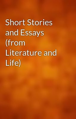 Short Stories and Essays (from Literature and Life)