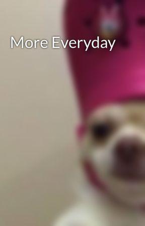 More Everyday by LlamaxPrincess